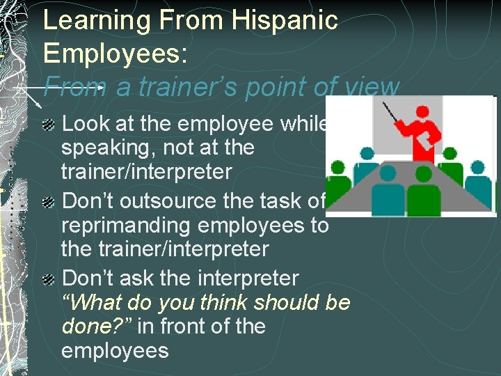 Learning From Hispanic Employees: From a trainer's point of view Look at the employee