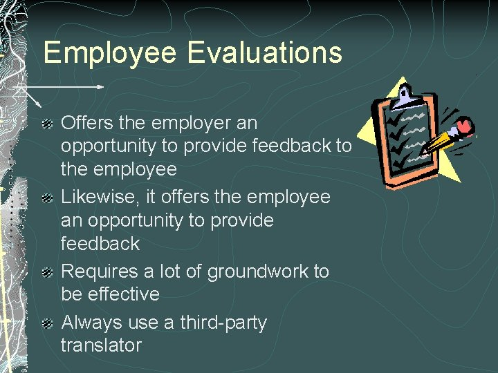 Employee Evaluations Offers the employer an opportunity to provide feedback to the employee Likewise,