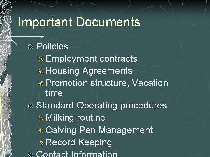 Important Documents Policies Employment contracts Housing Agreements Promotion structure, Vacation time Standard Operating procedures