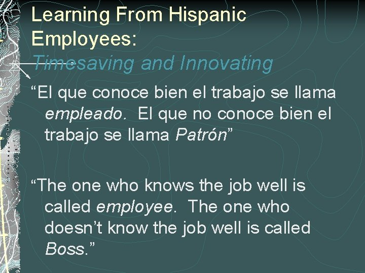 """Learning From Hispanic Employees: Timesaving and Innovating """"El que conoce bien el trabajo se"""