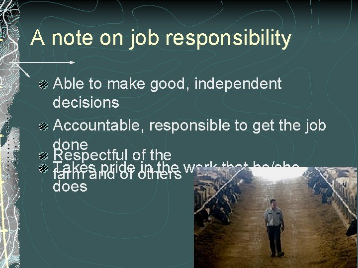 A note on job responsibility Able to make good, independent decisions Accountable, responsible to