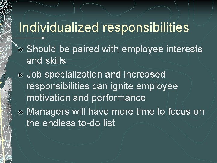 Individualized responsibilities Should be paired with employee interests and skills Job specialization and increased