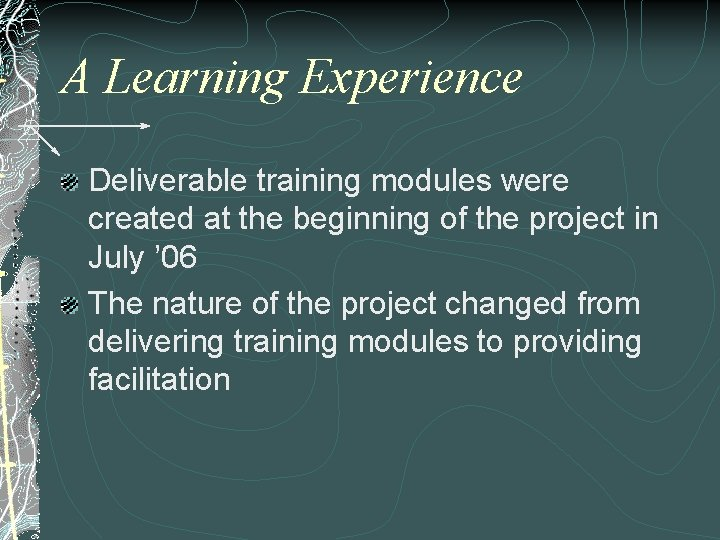 A Learning Experience Deliverable training modules were created at the beginning of the project