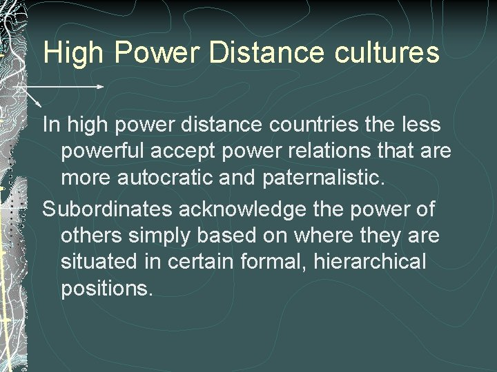 High Power Distance cultures In high power distance countries the less powerful accept power