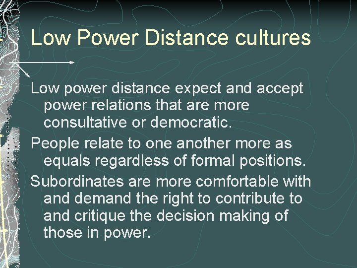 Low Power Distance cultures Low power distance expect and accept power relations that are