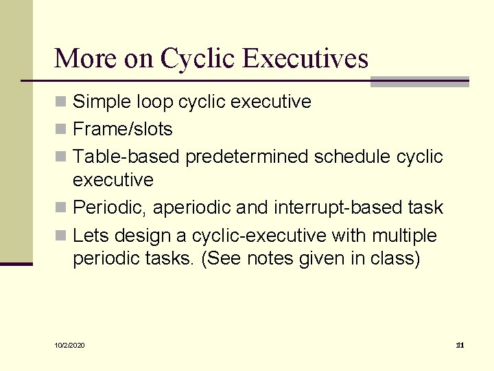 More on Cyclic Executives n Simple loop cyclic executive n Frame/slots n Table-based predetermined