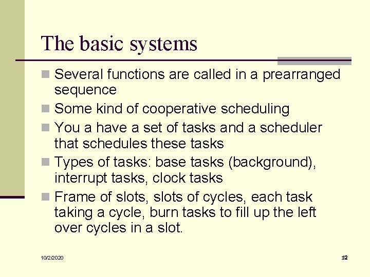 The basic systems n Several functions are called in a prearranged sequence n Some
