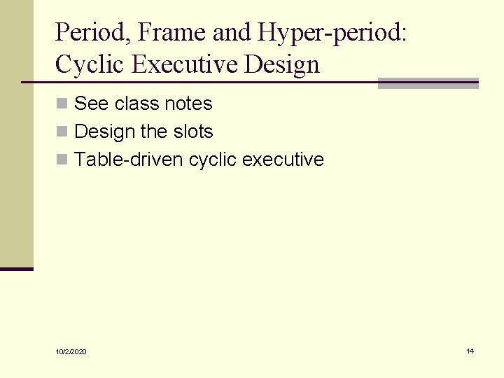 Period, Frame and Hyper-period: Cyclic Executive Design n See class notes n Design the