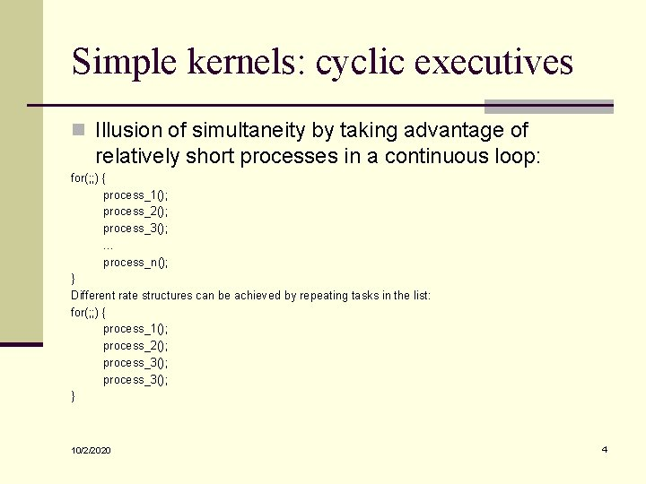 Simple kernels: cyclic executives n Illusion of simultaneity by taking advantage of relatively short