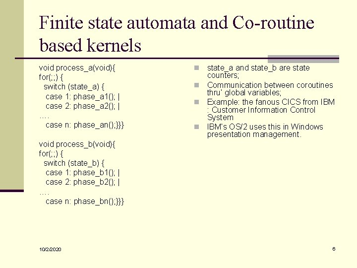Finite state automata and Co-routine based kernels void process_a(void){ for(; ; ) { switch