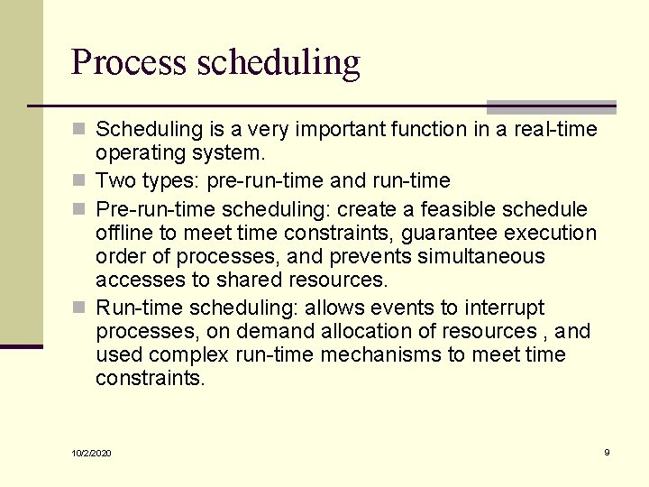 Process scheduling n Scheduling is a very important function in a real-time operating system.