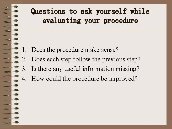 Questions to ask yourself while evaluating your procedure 1. 2. 3. 4. Does the