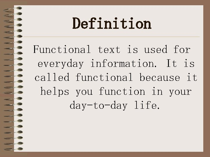 Definition Functional text is used for everyday information. It is called functional because it