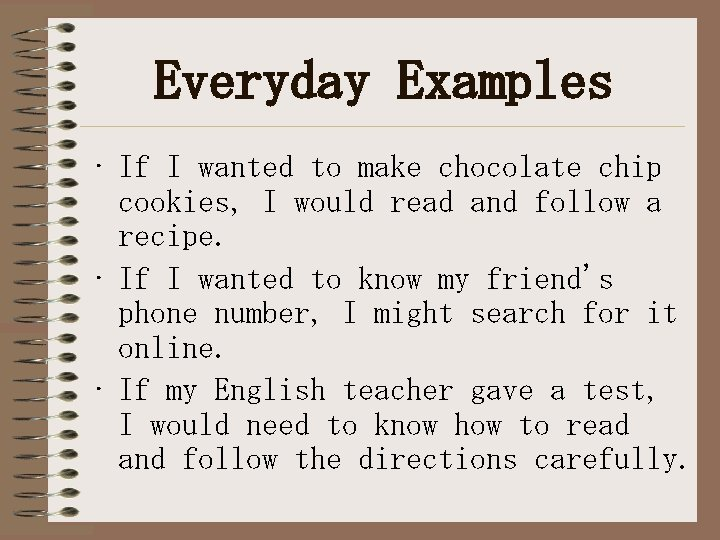 Everyday Examples • If I wanted to make chocolate chip cookies, I would read