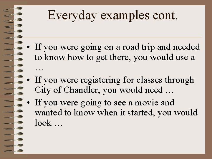 Everyday examples cont. • If you were going on a road trip and needed
