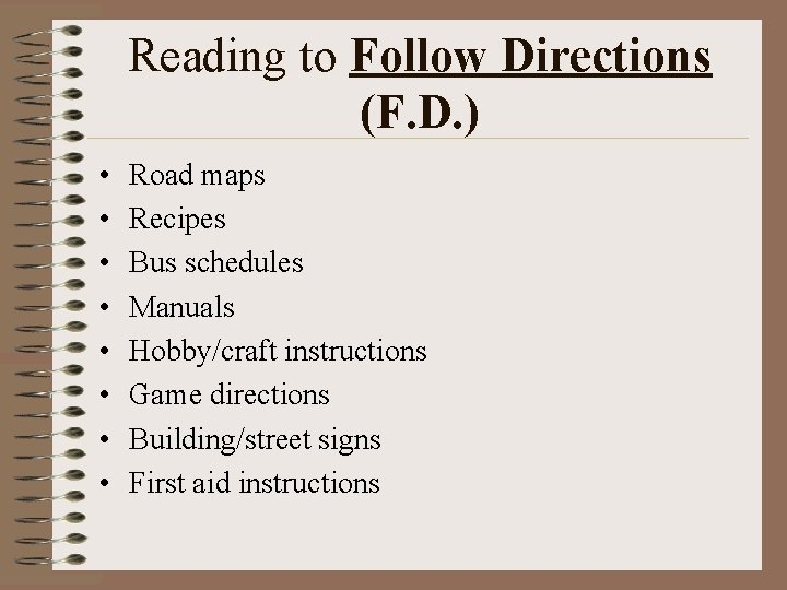 Reading to Follow Directions (F. D. ) • • Road maps Recipes Bus schedules