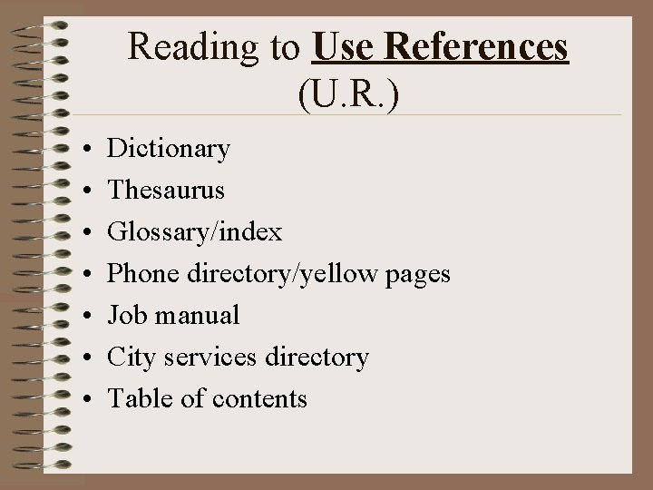 Reading to Use References (U. R. ) • • Dictionary Thesaurus Glossary/index Phone directory/yellow