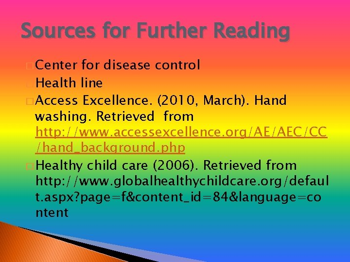 Sources for Further Reading � Center for disease control � Health line � Access
