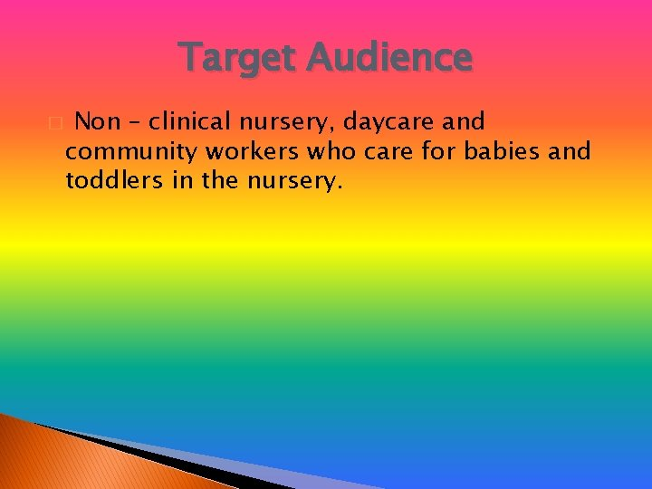 Target Audience � Non – clinical nursery, daycare and community workers who care for