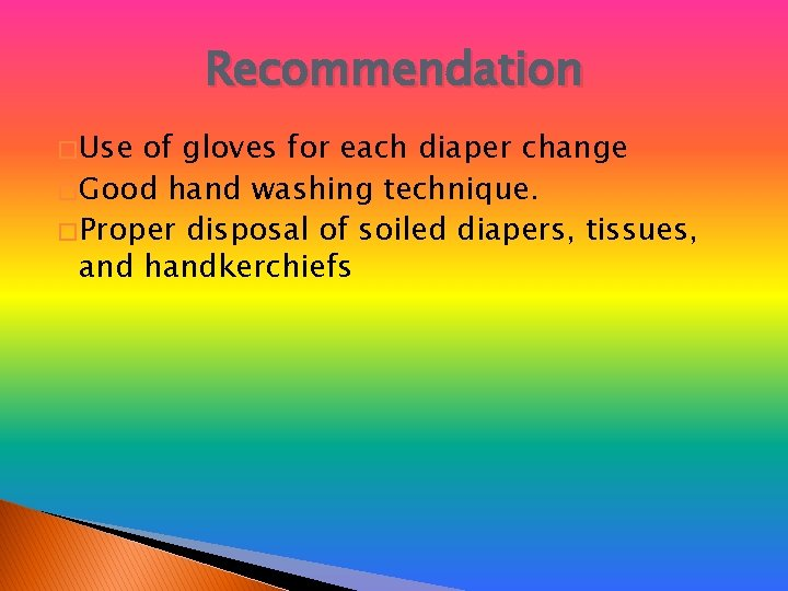 Recommendation � Use of gloves for each diaper change � Good hand washing technique.