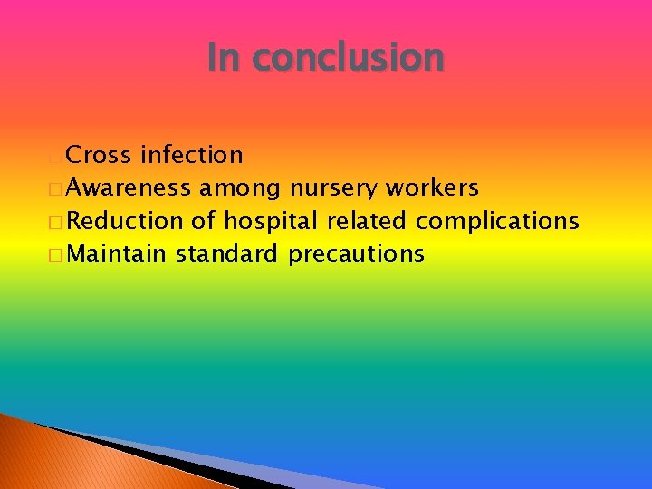 In conclusion � Cross infection � Awareness among nursery workers � Reduction of hospital