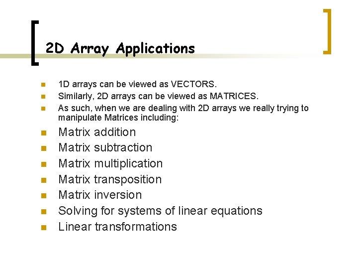 2 D Array Applications n n n n n 1 D arrays can be