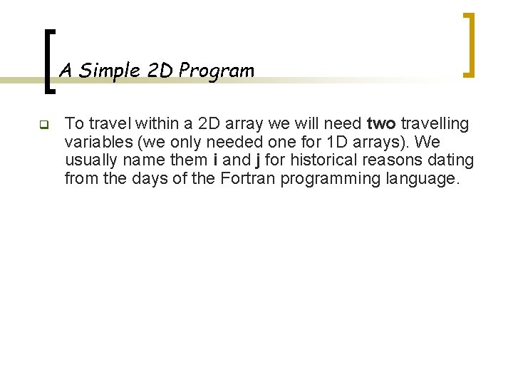 A Simple 2 D Program q To travel within a 2 D array we
