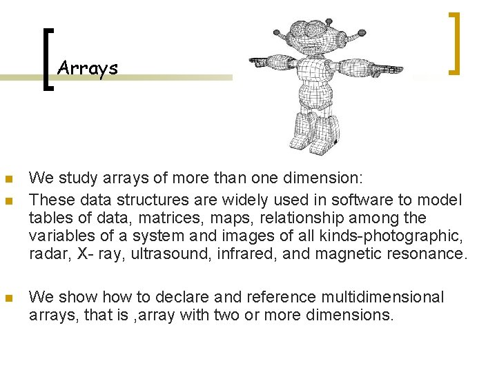 Arrays n n n We study arrays of more than one dimension: These data
