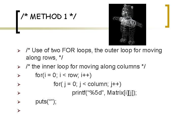 /* METHOD 1 */ Ø Ø Ø Ø /* Use of two FOR loops,