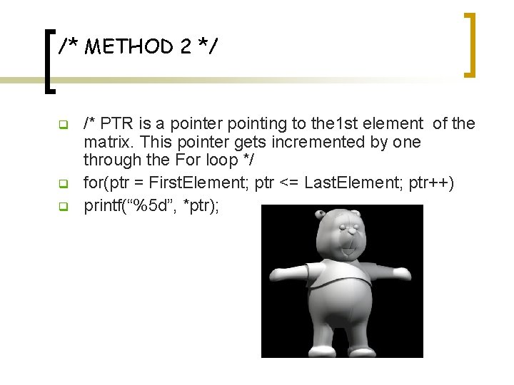 /* METHOD 2 */ q q q /* PTR is a pointer pointing to