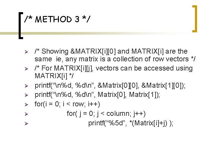 /* METHOD 3 */ Ø Ø Ø Ø /* Showing &MATRIX[i][0] and MATRIX[i] are