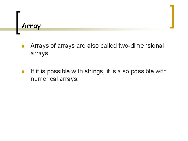 Array n Arrays of arrays are also called two-dimensional arrays. n If it is