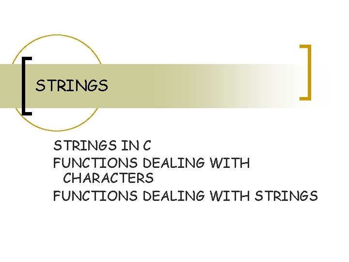 STRINGS IN C FUNCTIONS DEALING WITH CHARACTERS FUNCTIONS DEALING WITH STRINGS