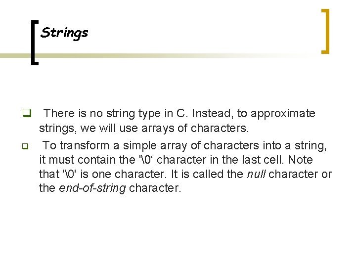 Strings q q There is no string type in C. Instead, to approximate strings,