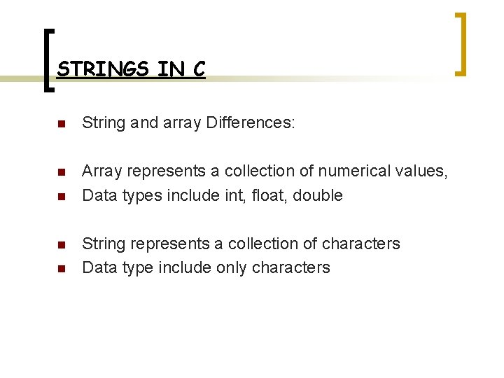 STRINGS IN C n String and array Differences: n Array represents a collection of