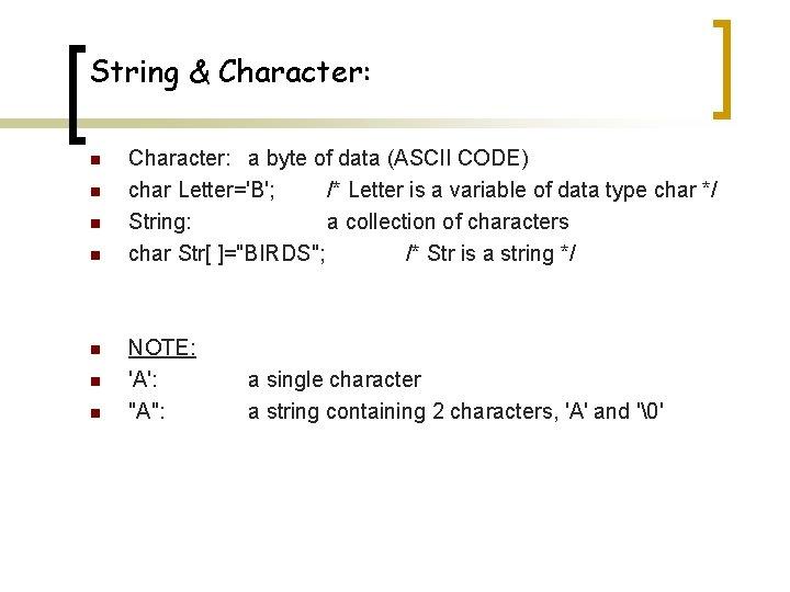 String & Character: n n n n Character: a byte of data (ASCII CODE)