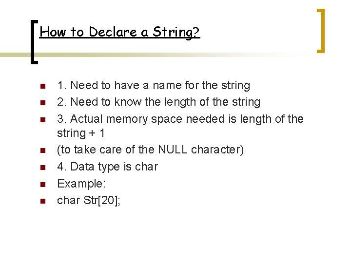 How to Declare a String? n n n n 1. Need to have a