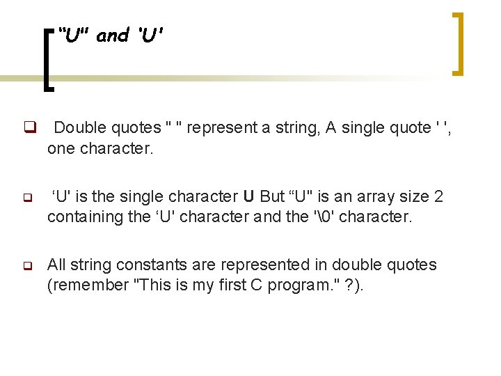 """""""U"""" and 'U' q Double quotes """" """" represent a string, A single quote"""