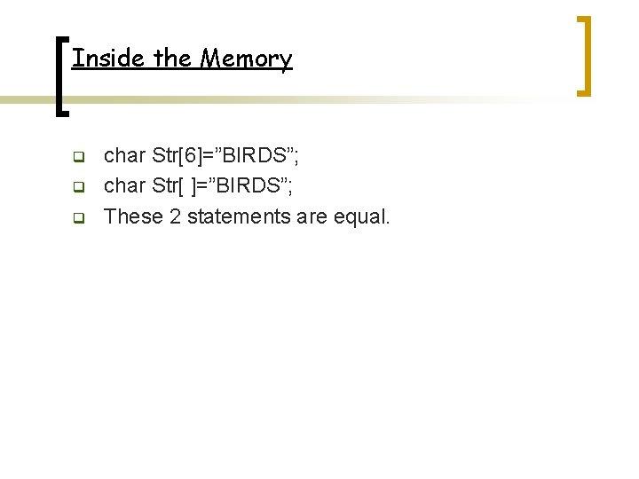 "Inside the Memory q q q char Str[6]=""BIRDS""; char Str[ ]=""BIRDS""; These 2 statements"