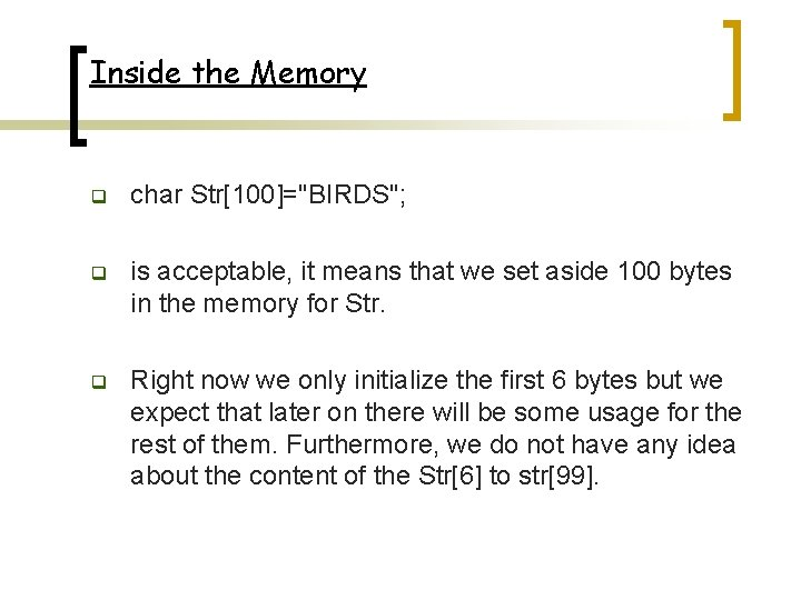 "Inside the Memory q char Str[100]=""BIRDS""; q is acceptable, it means that we set"