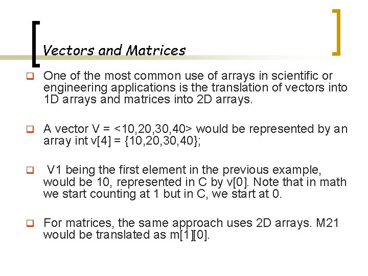 Vectors and Matrices q One of the most common use of arrays in scientific