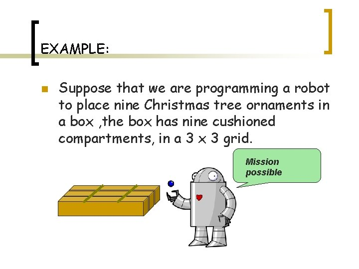 EXAMPLE: n Suppose that we are programming a robot to place nine Christmas tree