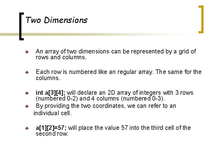 Two Dimensions v An array of two dimensions can be represented by a grid