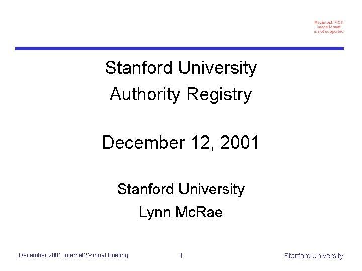 Stanford University Authority Registry December 12, 2001 Stanford University Lynn Mc. Rae December 2001