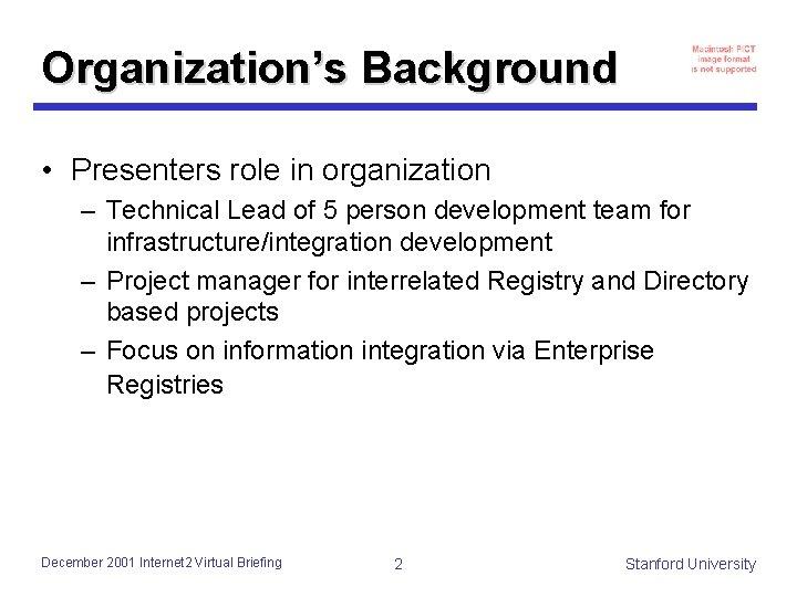 Organization's Background • Presenters role in organization – Technical Lead of 5 person development