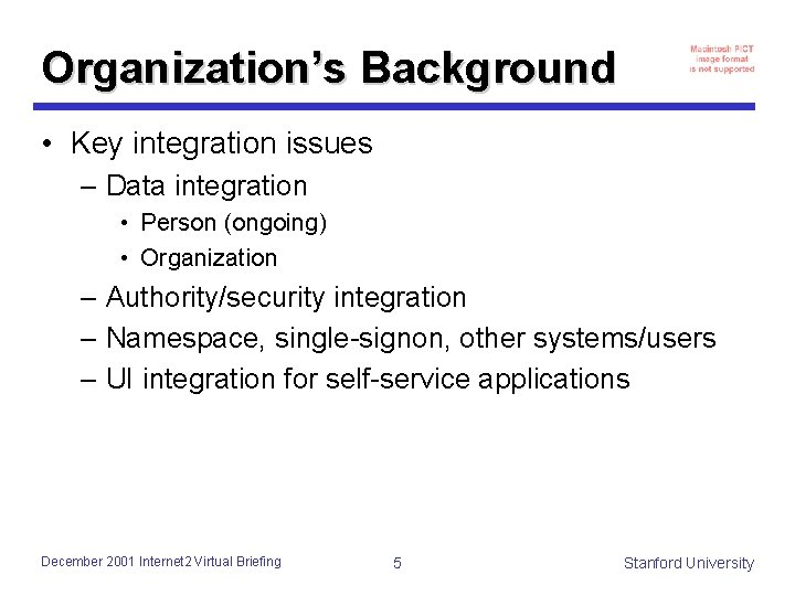 Organization's Background • Key integration issues – Data integration • Person (ongoing) • Organization