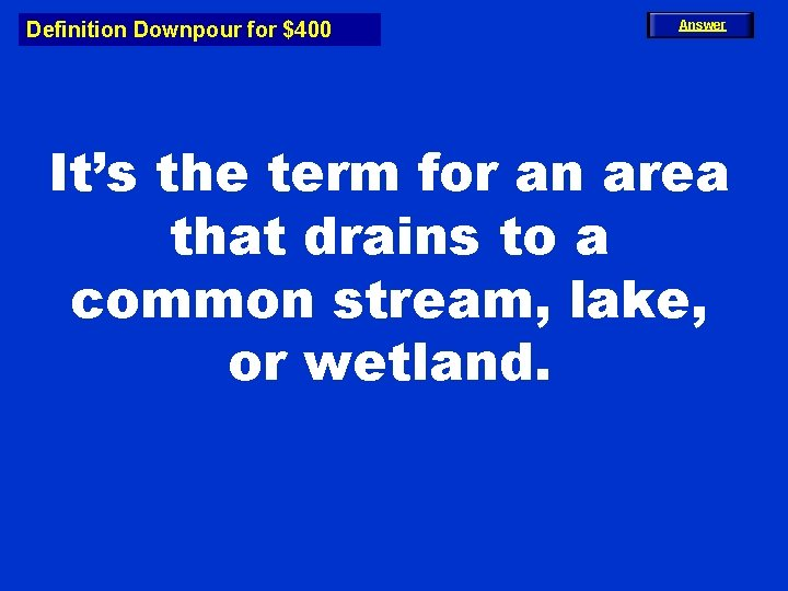 Definition Downpour for $400 Answer It's the term for an area that drains to