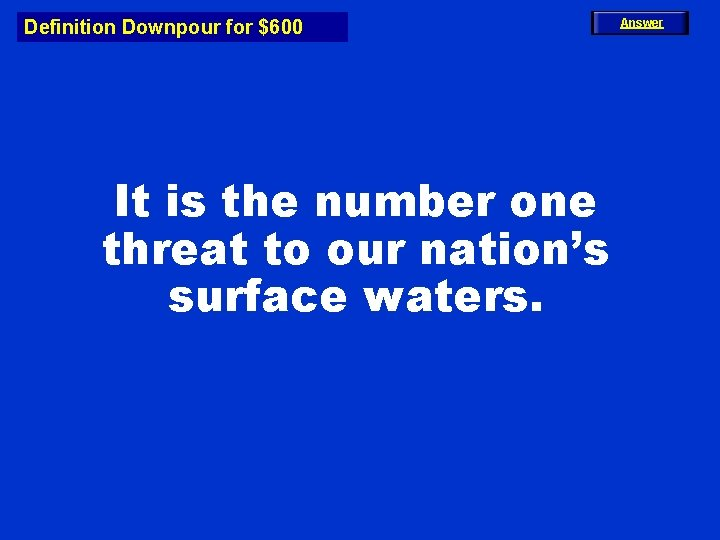 Definition Downpour for $600 It is the number one threat to our nation's surface