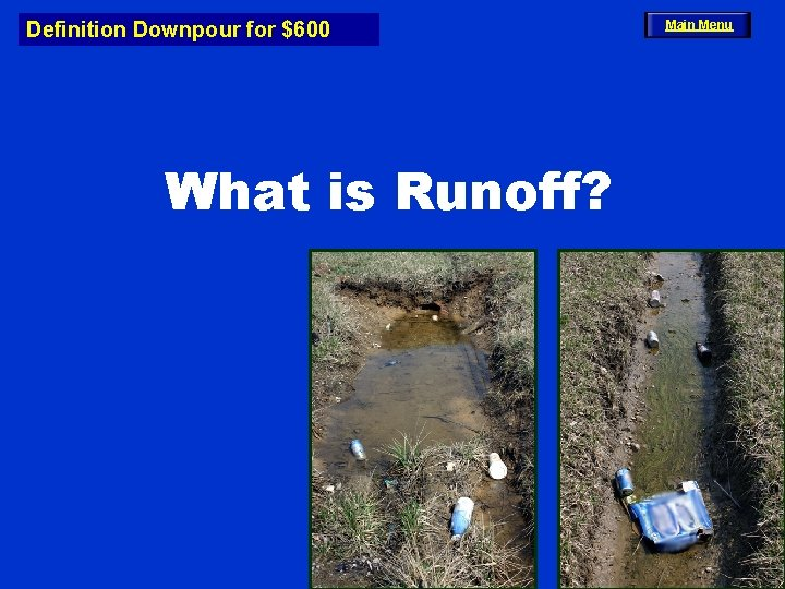 Definition Downpour for $600 What is Runoff? Main Menu