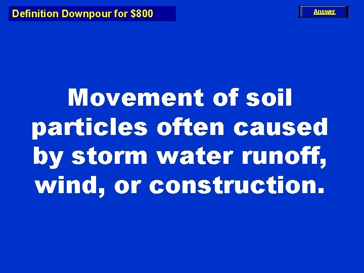 Definition Downpour for $800 Answer Movement of soil particles often caused by storm water